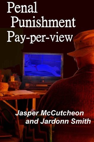 Penal Punishment Pay-per-view  by  Jasper McCutcheon