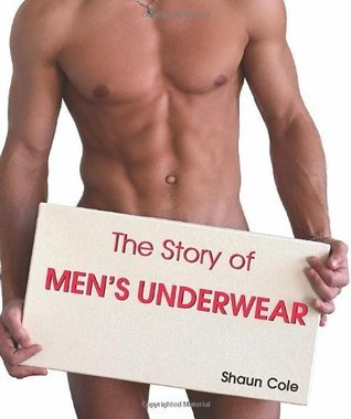 The Story Of Mens Underwear Shaun Cole