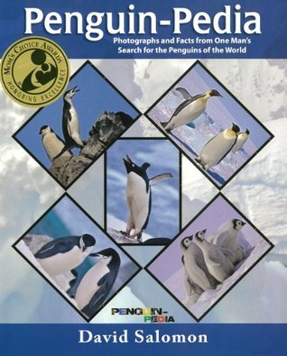Penguin-Pedia: Photographs and Facts from One Mans Search for the Penguins of the World David Salomon
