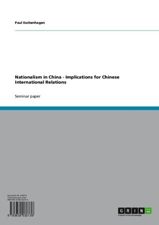 Nationalism in China - Implications for Chinese International Relations Paul Eschenhagen