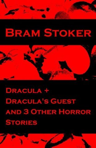 Dracula + Draculas Guest and 3 Other Horror Stories  by  Bram Stoker