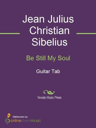 Be Still My Soul  by  Jean Julius Christian Sibelius