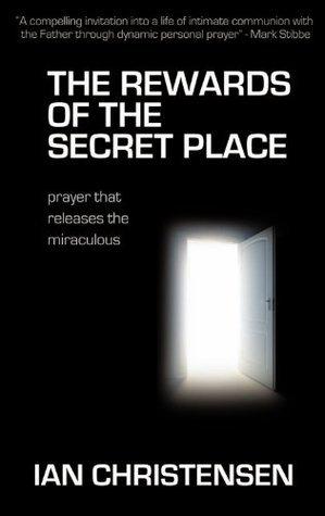 The Rewards of the Secret Place Ian Christensen
