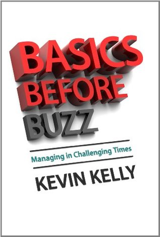 Basics before Buzz  by  Kevin  Kelly