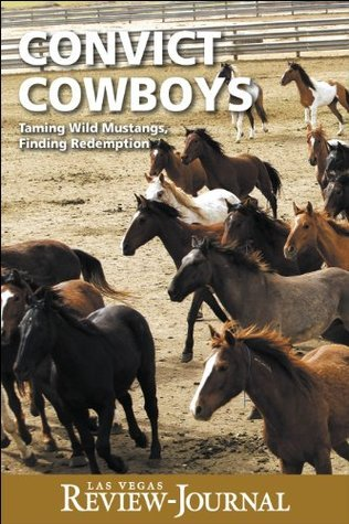 Convict Cowboys: Taming Wild Mustangs, Finding Redemption  by  Las Vegas Review-Journal