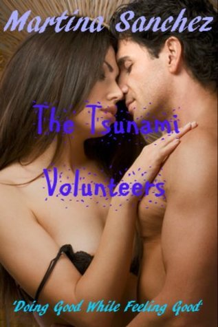 The Tsunami Volunteers - Who Would Have Thought Being Good Can Be So Bad? Martina Sanchez