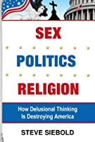 Sex Politics Religion Steve Siebold
