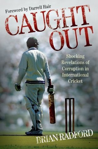 Caught Out - Shocking Revelations of Corruption in International Cricket  by  Brian Radford