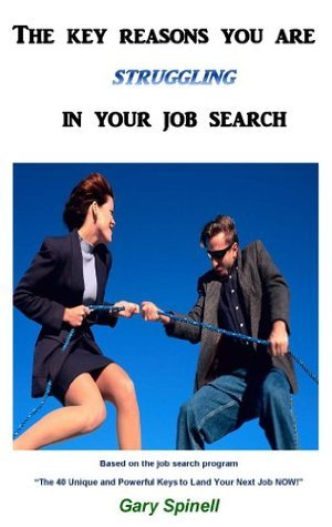 The key reasons you are struggling in your job search (The 40 Unique and Powerful Keys to Land Your Next Job Now!)  by  Gary Spinell