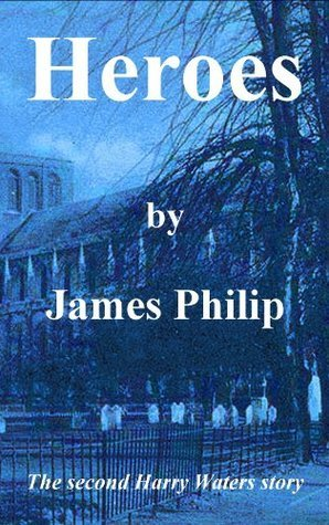 Heroes (The Harry Waters Series) James  Philip