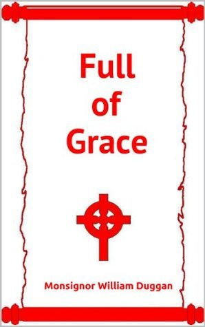 Full of Grace William J. Duggan