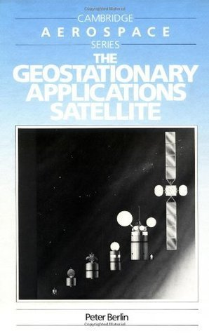 The Geostationary Applications Satellite (Cambridge Aerospace Series)  by  Peter Berlin