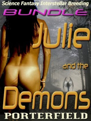 Julie and the Demons BUNDLE: Science Fantasy Interstellar Breeding  by  Chester Porterfield