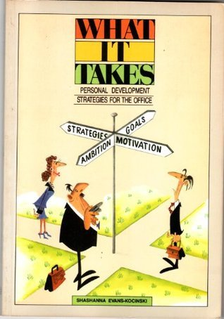 What it Takes - Personal Development Strategies for the Office Shashanna Evans-Kocinski