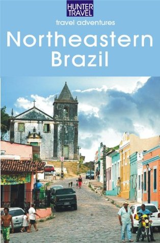Northeastern Brazil : The Dende Coast, Chapada Diamantina, the Marau Peninsula, the Cocoa Coast, Penambuco & Beyond  by  John Waggoner