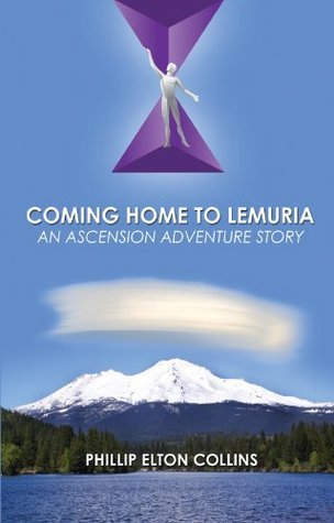 Coming Home To Lemuria, An Ascension Adventure Story  by  Phillip Elton Collins