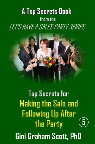 Top Secrets for Making the Sale and Following Up After the Party (A Top Secrets Book) Gini Graham Scott