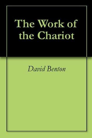 The Work of the Chariot David Benton