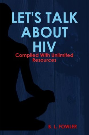 Lets Talk About HIV  by  B.L. Fowler