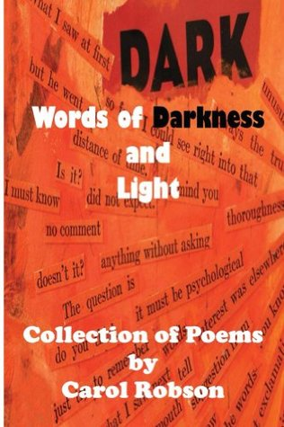 Words of Darkness and Light.  Collection of Poems Carol Robson by Carol Robson