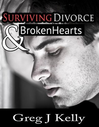 Surviving Divorce & Broken Hearts  by  Greg J. Kelly
