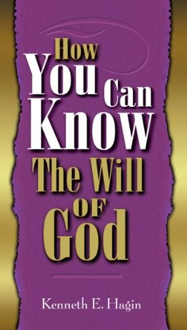 How You Can Know The Will of God  by  Kenneth E. Hagin