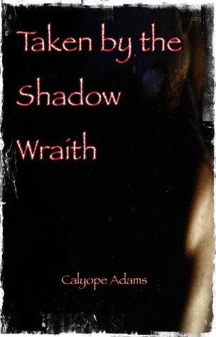 Taken  by  the Shadow Wraith by Calyope Adams