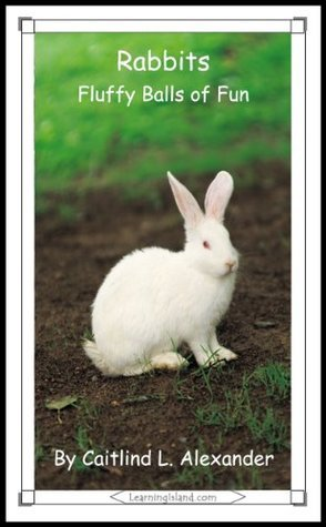Rabbits: Fluffy Balls of Fur (15-Minute Books) Caitlind L. Alexander