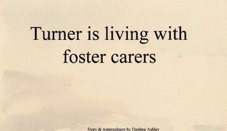 Turner is living with foster carers  by  Daphne Ashley