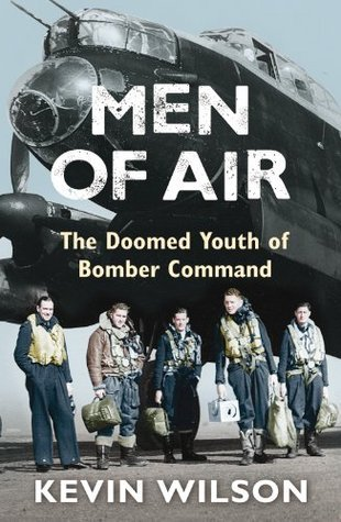 Men Of Air: The Doomed Youth Of Bomber Command (Bomber War Trilogy 2) Kevin Wilson