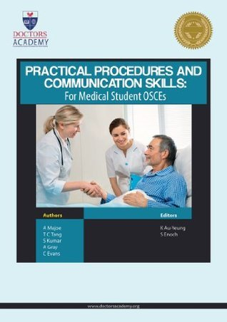Practical Procedures and Communication Skills for Medical Student OSCEs  by  Ashleigh Majoe