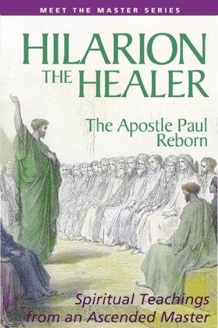 Hilarion the Healer: The Apostle Paul Reborn  by  Elizabeth Clare Prophet