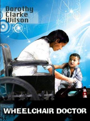 Wheelchair Doctor  by  Dorothy Clarke Wilson