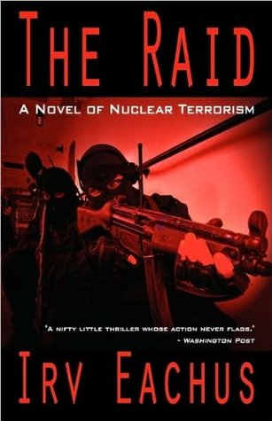 The Raid: A Novel of Nuclear Terrorism Irving (Irv) Eachus