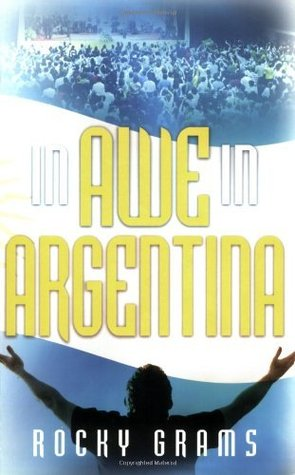 In Awe In Argentina  by  Rocky Grams