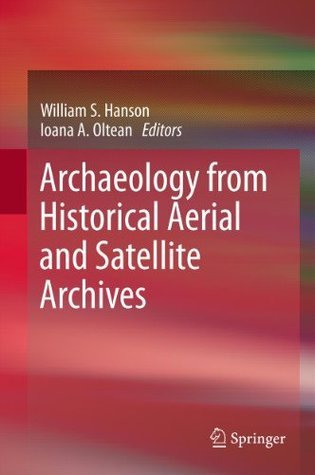 Archaeology from Historical Aerial and Satellite Archives  by  William S. Hanson