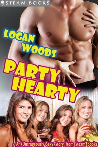 Party Hearty - An Outrageously Sexy Story from Steam Books Logan Woods