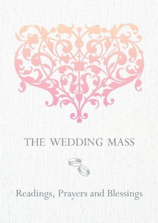 The Wedding Mass: Readings, Prayers and Blessings  by  Veritas Publications