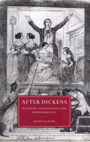 After Dickens: Reading, Adaptation and Performance John Glavin