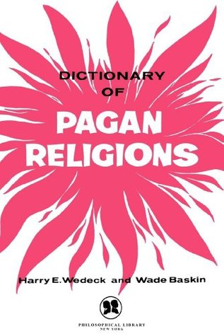 Dictionary of Pagan Religions  by  Harry E. Wedeck