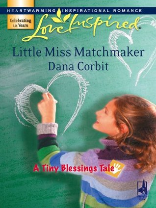 Little Miss Matchmaker (Mills & Boon Love Inspired) (A Tiny Blessings Tale - Book 5)  by  Dana Corbit