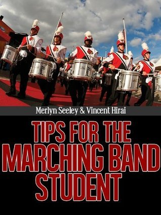 Tips For The Marching Band Student  by  Merlyn Seeley