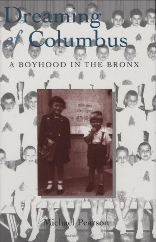 Dreaming of Columbus : A Boyhood in the Bronx Michael Pearson