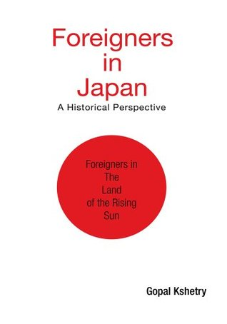 FOREIGNERS IN JAPAN : A Historical Perspective Gopal Kshetry