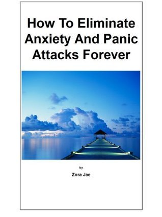 How To Eliminate Anxiety Forever  by  Zora Jae
