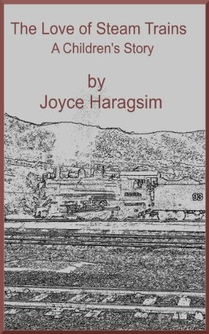 The Love of Steam Engine Trains  by  Joyce Haragsim