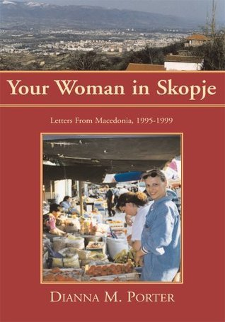 Your Woman in Skopje  by  Dianna M. Porter