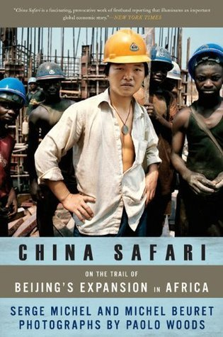 China Safari: On the Trail of Beijings Expansion in Africa  by  Serge Michel