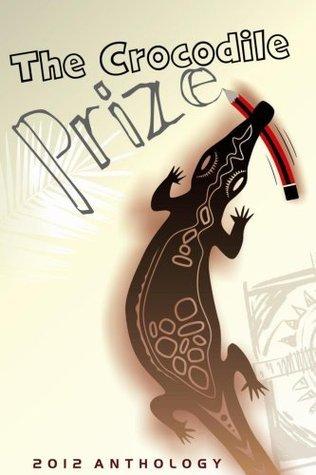 The Crocodile Prize Anthology 2012  by  Philip Fitzpatrick