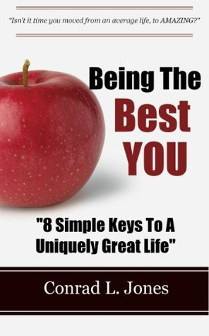 Being The Best You: 8 Simple Keys To Living A Uniquely Great Life!  by  Conrad L. Jones